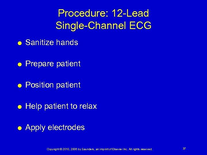 Procedure: 12 -Lead Single-Channel ECG Sanitize hands Prepare patient Position patient Help patient to