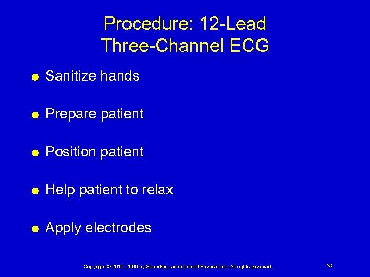 Procedure: 12 -Lead Three-Channel ECG Sanitize hands Prepare patient Position patient Help patient to