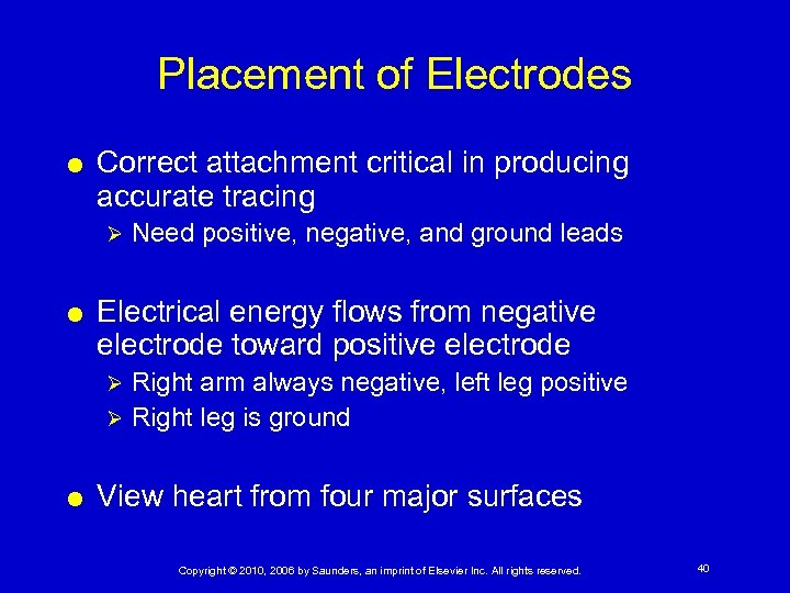 Placement of Electrodes Correct attachment critical in producing accurate tracing Ø Need positive, negative,