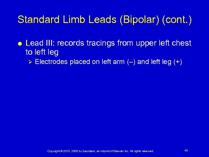Standard Limb Leads (Bipolar) (cont. ) Lead III: records tracings from upper left chest