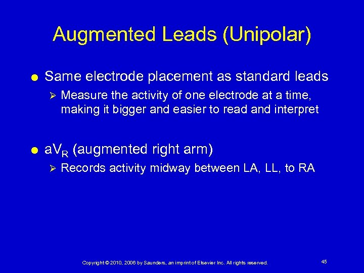 Augmented Leads (Unipolar) Same electrode placement as standard leads Ø Measure the activity of