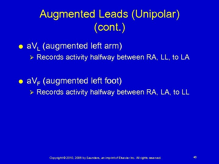 Augmented Leads (Unipolar) (cont. ) a. VL (augmented left arm) Ø Records activity halfway