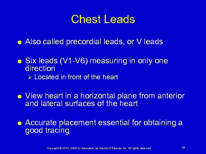 Chest Leads Also called precordial leads, or V leads Six leads (V 1 -V