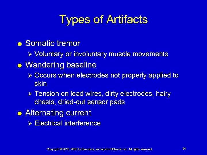 Types of Artifacts Somatic tremor Ø Voluntary or involuntary muscle movements Wandering baseline Occurs