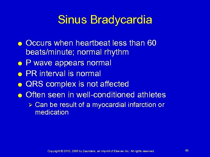 Sinus Bradycardia Occurs when heartbeat less than 60 beats/minute; normal rhythm P wave appears