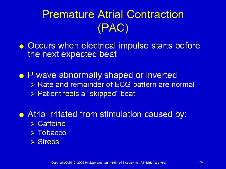 Premature Atrial Contraction (PAC) Occurs when electrical impulse starts before the next expected beat