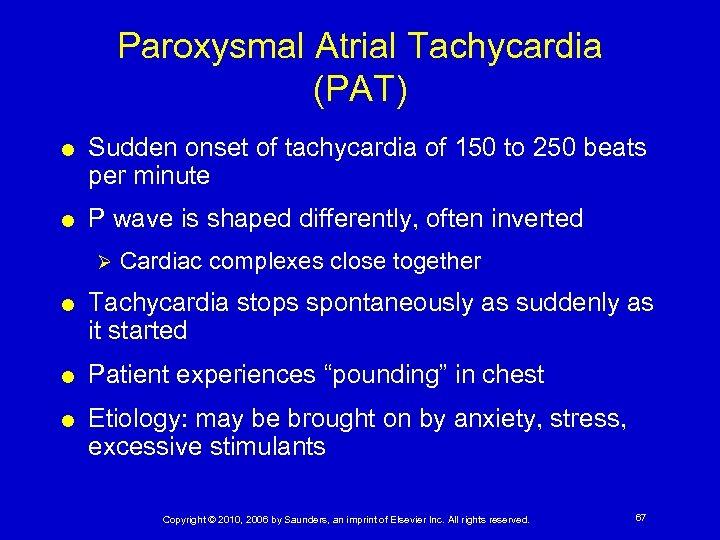 Paroxysmal Atrial Tachycardia (PAT) Sudden onset of tachycardia of 150 to 250 beats per