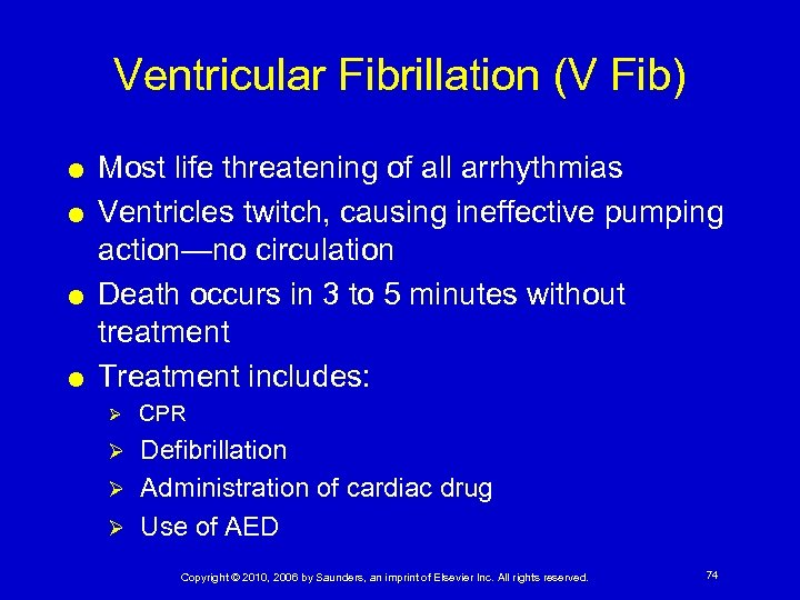 Ventricular Fibrillation (V Fib) Most life threatening of all arrhythmias Ventricles twitch, causing ineffective