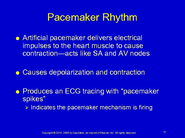 Pacemaker Rhythm Artificial pacemaker delivers electrical impulses to the heart muscle to cause contraction—acts