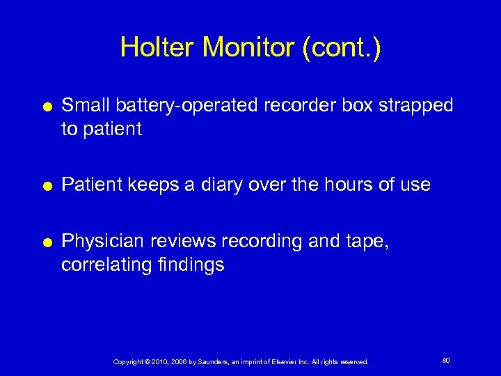 Holter Monitor (cont. ) Small battery-operated recorder box strapped to patient Patient keeps a