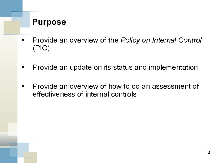 Purpose • Provide an overview of the Policy on Internal Control (PIC) • Provide