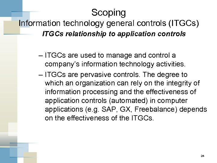 Scoping Information technology general controls (ITGCs) ITGCs relationship to application controls – ITGCs are