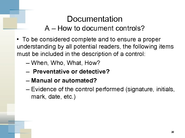 Documentation A – How to document controls? • To be considered complete and to