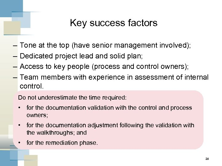 Key success factors – – Tone at the top (have senior management involved); Dedicated