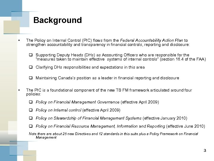 Background • The Policy on Internal Control (PIC) flows from the Federal Accountability Action