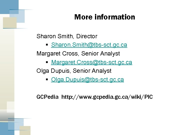 More information Sharon Smith, Director § Sharon. Smith@tbs-sct. gc. ca Margaret Cross, Senior Analyst