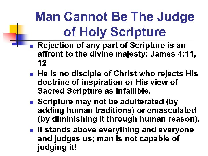 Man Cannot Be The Judge of Holy Scripture n n Rejection of any part