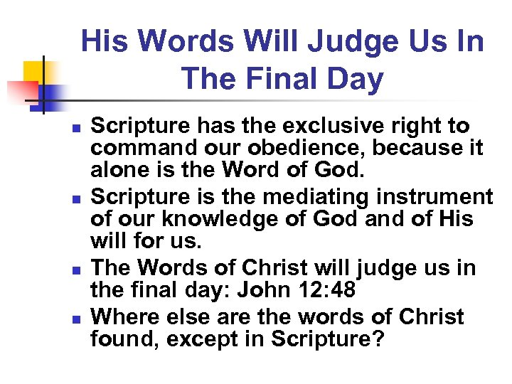 His Words Will Judge Us In The Final Day n n Scripture has the