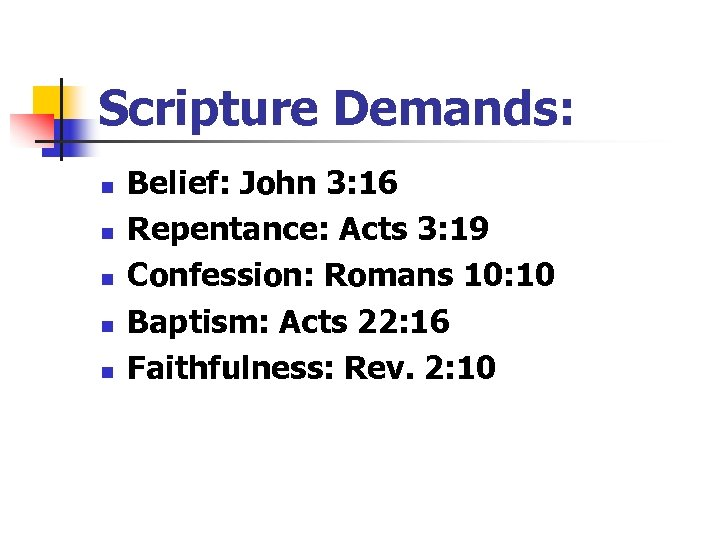 Scripture Demands: n n n Belief: John 3: 16 Repentance: Acts 3: 19 Confession: