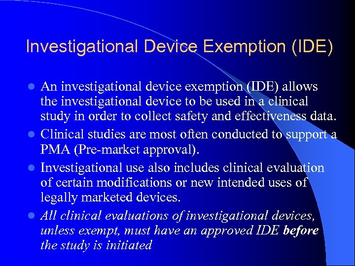 Investigational Device Exemption (IDE) An investigational device exemption (IDE) allows the investigational device to
