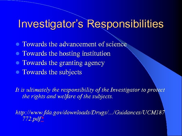 Investigator's Responsibilities Towards the advancement of science l Towards the hosting institution l Towards