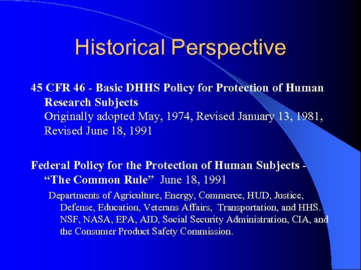 Historical Perspective 45 CFR 46 - Basic DHHS Policy for Protection of Human Research