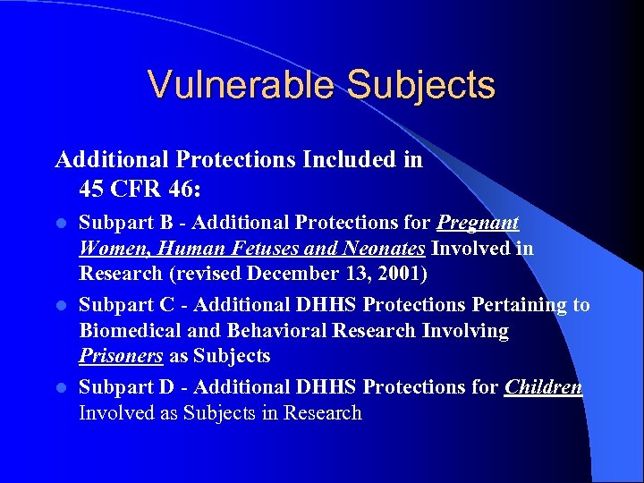 Vulnerable Subjects Additional Protections Included in 45 CFR 46: Subpart B - Additional Protections