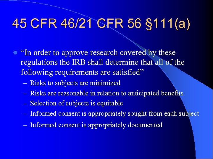 """45 CFR 46/21 CFR 56 § 111(a) l """"In order to approve research covered"""
