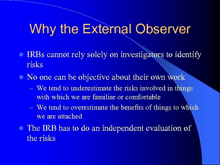 Why the External Observer IRBs cannot rely solely on investigators to identify risks l