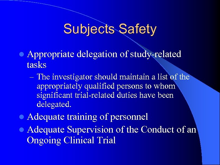 Subjects Safety l Appropriate delegation of study-related tasks – The investigator should maintain a