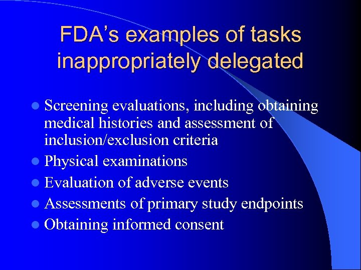 FDA's examples of tasks inappropriately delegated l Screening evaluations, including obtaining medical histories and