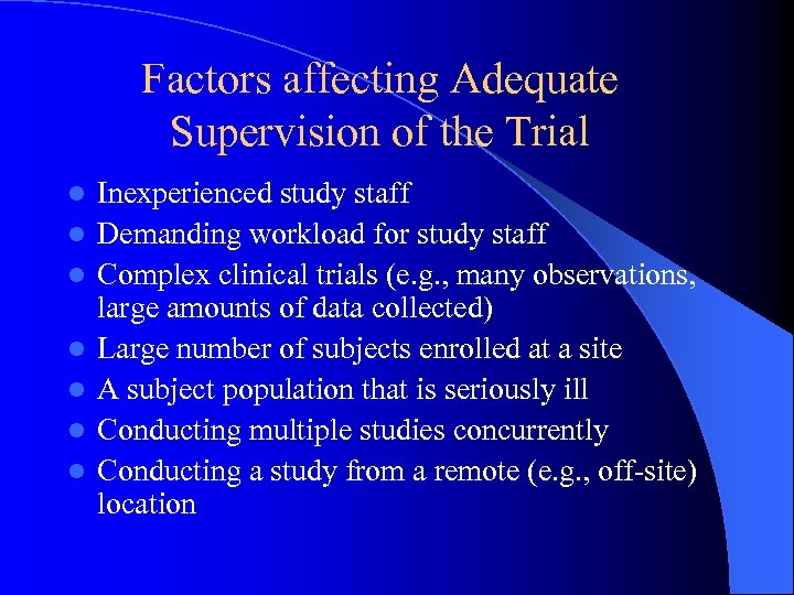 Factors affecting Adequate Supervision of the Trial l l l Inexperienced study staff Demanding