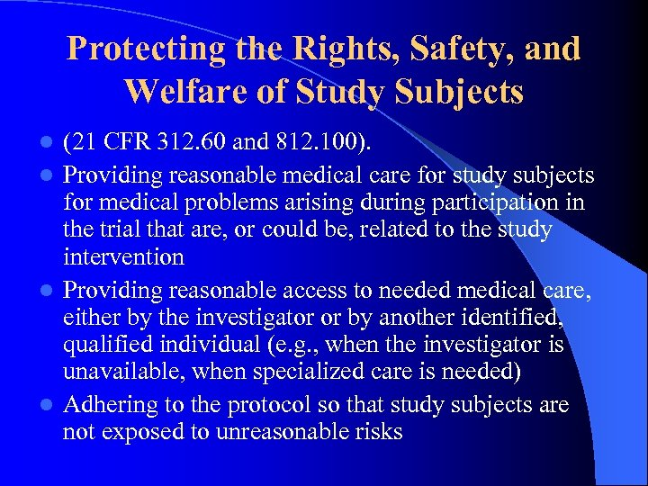 Protecting the Rights, Safety, and Welfare of Study Subjects (21 CFR 312. 60 and