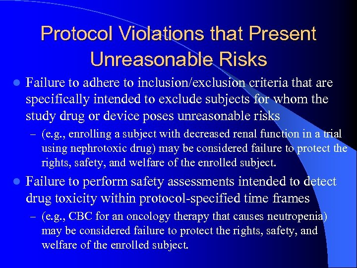 Protocol Violations that Present Unreasonable Risks l Failure to adhere to inclusion/exclusion criteria that