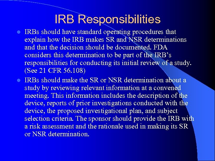 IRB Responsibilities IRBs should have standard operating procedures that explain how the IRB makes