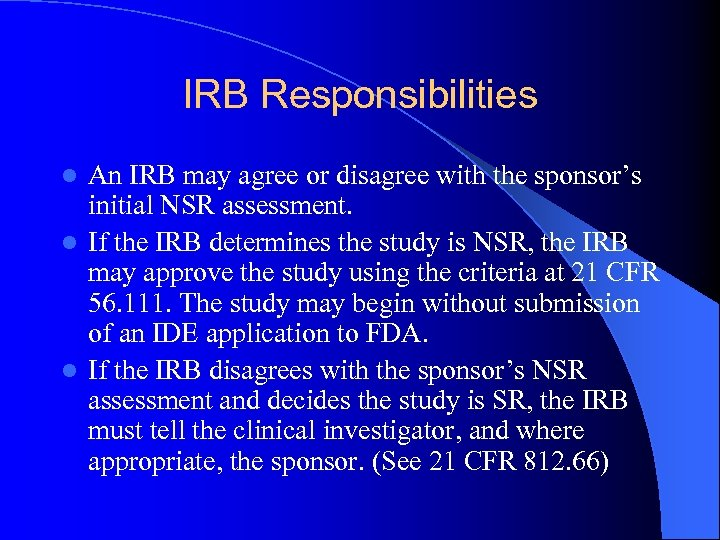 IRB Responsibilities An IRB may agree or disagree with the sponsor's initial NSR assessment.
