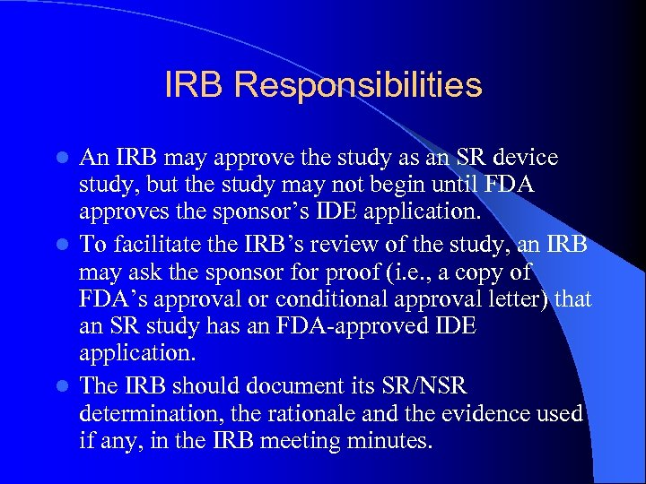 IRB Responsibilities An IRB may approve the study as an SR device study, but