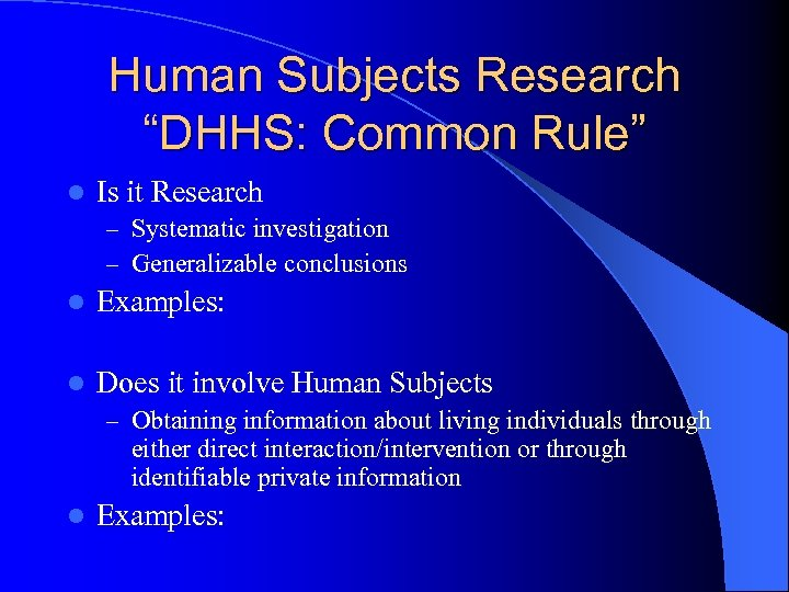 """Human Subjects Research """"DHHS: Common Rule"""" l Is it Research – Systematic investigation –"""