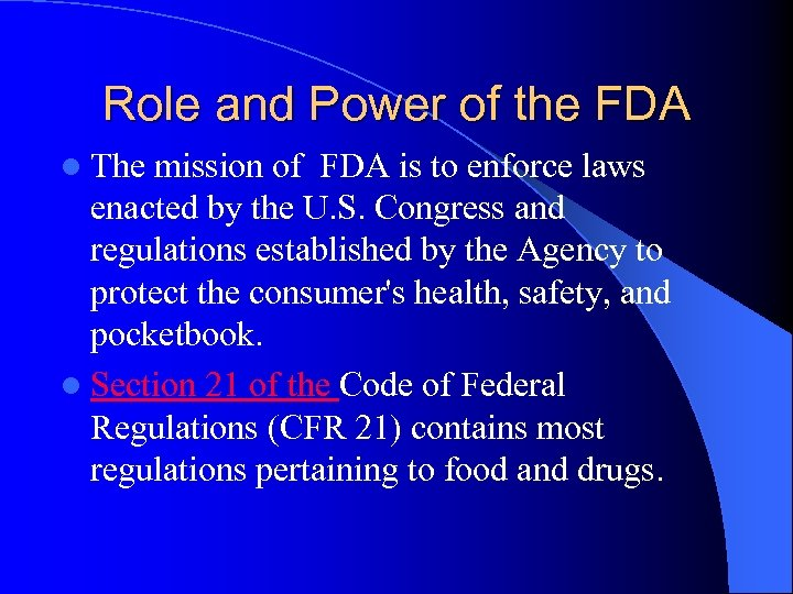 Role and Power of the FDA l The mission of FDA is to enforce