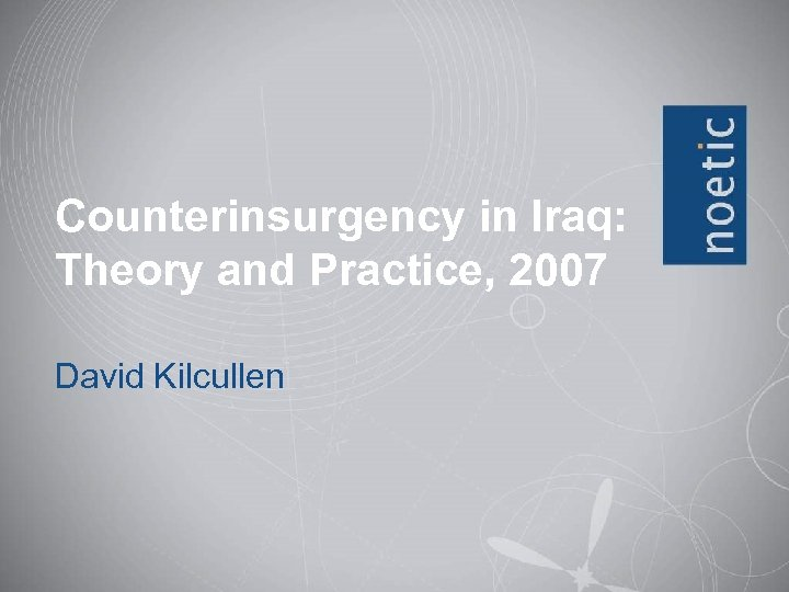 Counterinsurgency in Iraq: Theory and Practice, 2007 David Kilcullen