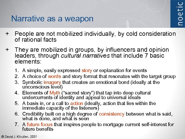 Narrative as a weapon + People are not mobilized individually, by cold consideration of