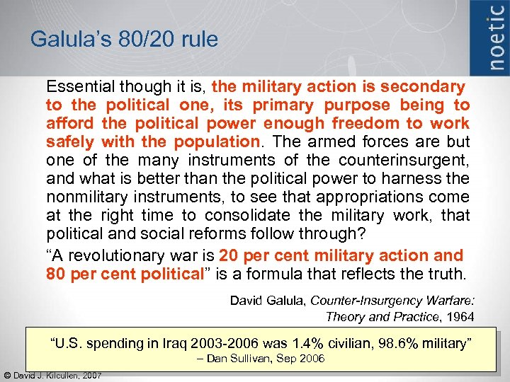 Galula's 80/20 rule Essential though it is, the military action is secondary to the