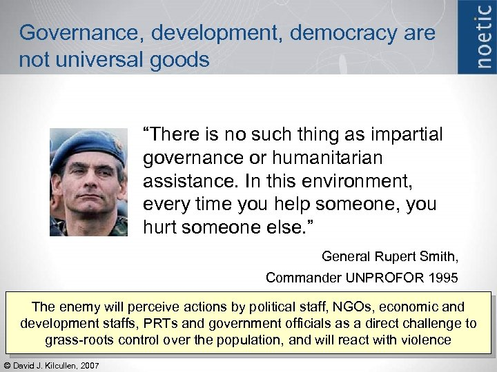 "Governance, development, democracy are not universal goods ""There is no such thing as impartial"