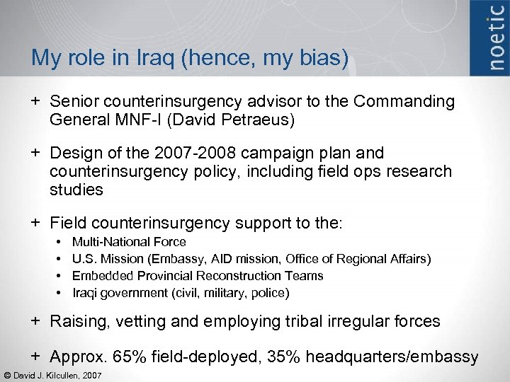 My role in Iraq (hence, my bias) + Senior counterinsurgency advisor to the Commanding
