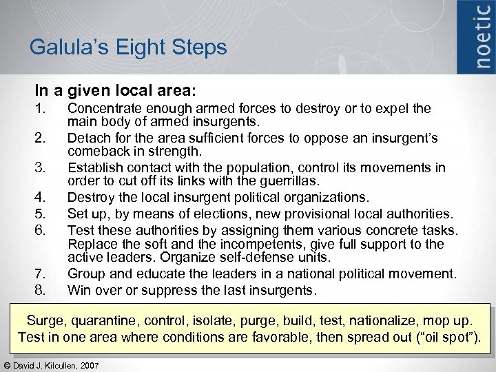 Galula's Eight Steps In a given local area: 1. 2. 3. 4. 5. 6.