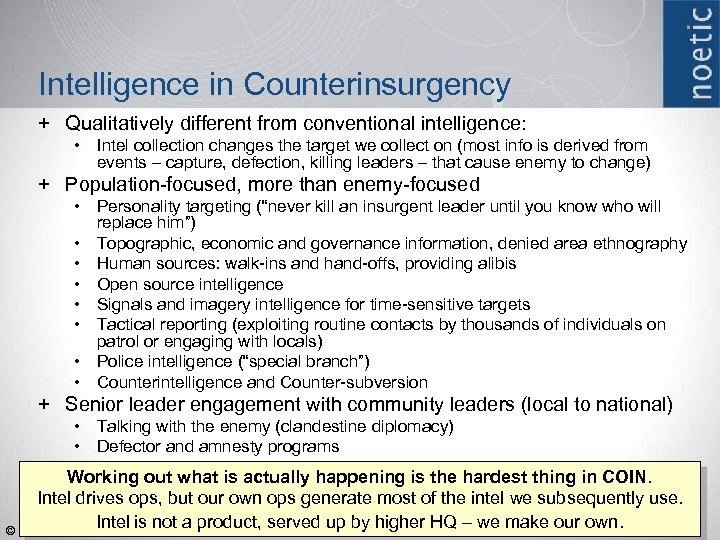 Intelligence in Counterinsurgency + Qualitatively different from conventional intelligence: • Intel collection changes the