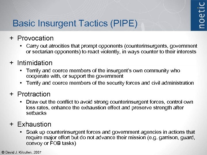 Basic Insurgent Tactics (PIPE) + Provocation • Carry out atrocities that prompt opponents (counterinsurgents,