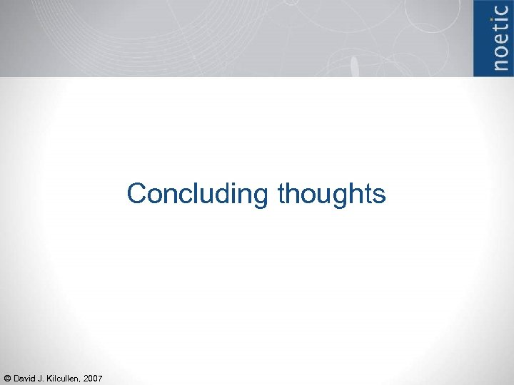 Concluding thoughts © David J. Kilcullen, 2007