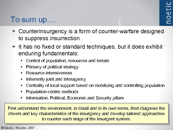 To sum up…. + Counterinsurgency is a form of counter-warfare designed to suppress insurrection