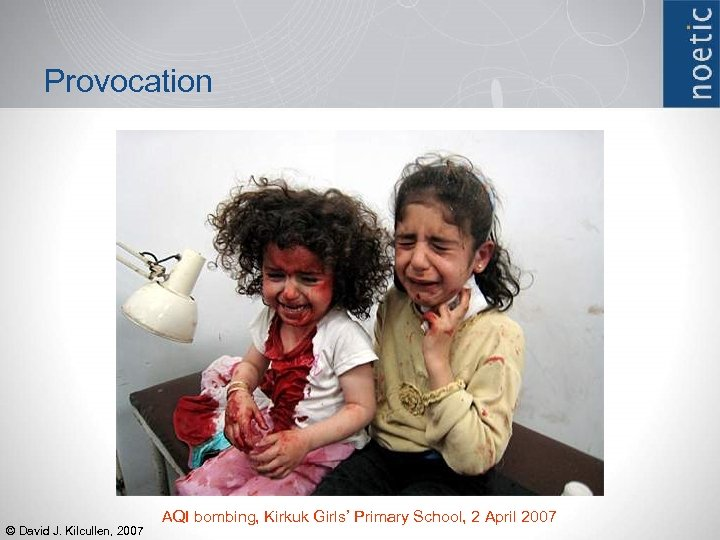 Provocation © David J. Kilcullen, 2007 AQI bombing, Kirkuk Girls' Primary School, 2 April